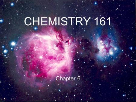 CHEMISTRY 161 Chapter 6. Energy an Chemical Change 1.Forms of Energy 2.SI Unit of Energy 3.Energy in Atoms and Molecules 4.Thermodynamics 5.Calculation.