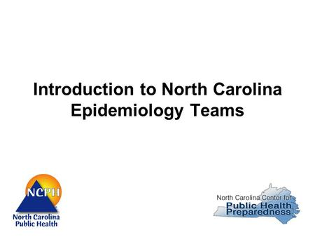 Introduction to North Carolina Epidemiology Teams.