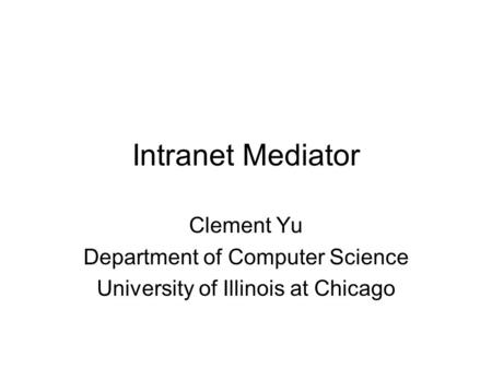 Intranet Mediator Clement Yu Department of Computer Science University of Illinois at Chicago.