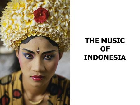 THE MUSIC OF INDONESIA.
