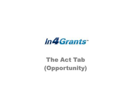 The Act Tab (Opportunity). Please select a button to learn more. Welcome to the Act Tab. The Act Tab provides for a way to share, send and receive feedback,