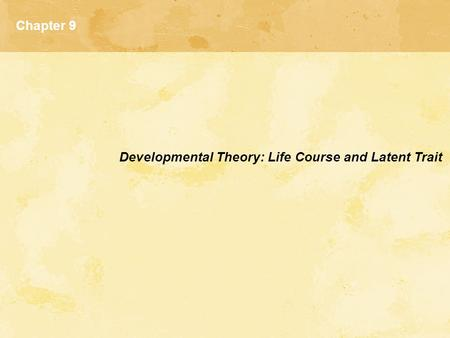Chapter 9 Developmental Theory: Life Course and Latent Trait.
