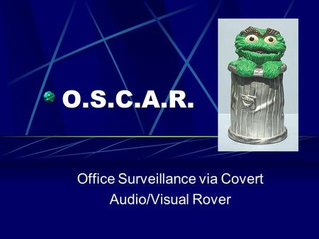 O.S.C.A.R. Office Surveillance via Covert Audio/Visual Rover.