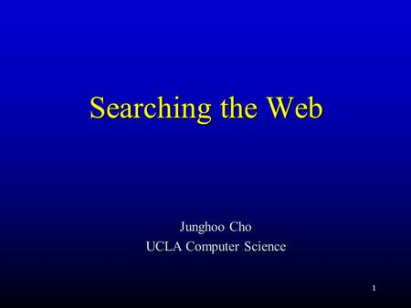 1 Searching the Web Junghoo Cho UCLA Computer Science.