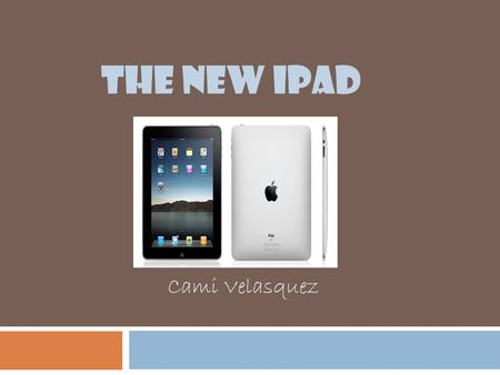 THE NEW IPAD Cami Velasquez. What is an iPad?  It is a tablet computer made by Apple Inc. that was released on April 3, 2010.  It has a high definition.