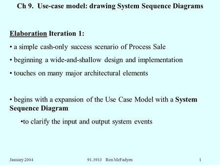 January 200491.3913 Ron McFadyen1 Ch 9. Use-case model: drawing System Sequence Diagrams Elaboration Iteration 1: a simple cash-only success scenario of.