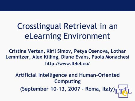 Crosslingual Retrieval in an eLearning Environment Cristina Vertan, Kiril Simov, Petya Osenova, Lothar Lemnitzer, Alex Killing, Diane Evans, Paola Monachesi.
