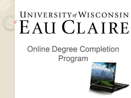 Online Degree Completion Program. Why the Need? It is increasingly difficult to earn a comfortable living without a baccalaureate degree. The adult undergraduate.