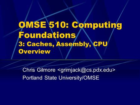 OMSE 510: <strong>Computing</strong> Foundations 3: Caches, Assembly, CPU Overview