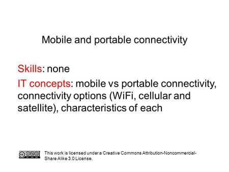 Mobile and portable connectivity Skills: none IT concepts: mobile vs portable connectivity, connectivity options (WiFi, cellular and satellite), characteristics.