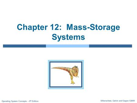 Silberschatz, Galvin and Gagne ©2009 Operating System Concepts – 8 th Edition Chapter 12: Mass-Storage Systems.