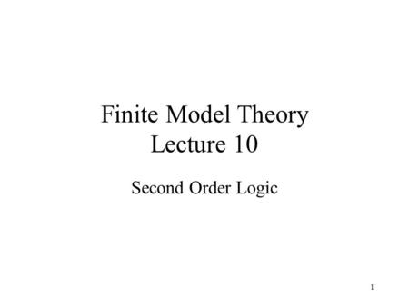1 Finite Model Theory Lecture 10 Second Order Logic.