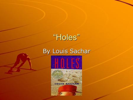 """Holes"" By Louis Sachar. Directions The following activity will help you to learn about the book Holes. Click on the picture links whenever available."