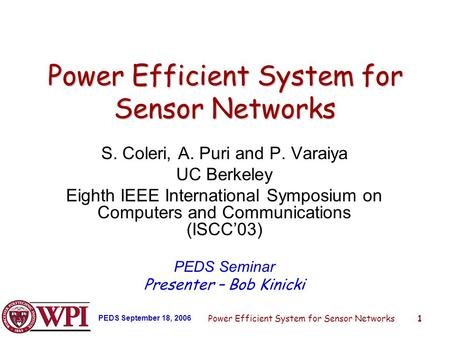PEDS September 18, 2006 Power Efficient System for Sensor Networks1 S. Coleri, A. Puri and P. Varaiya UC Berkeley Eighth IEEE International Symposium on.