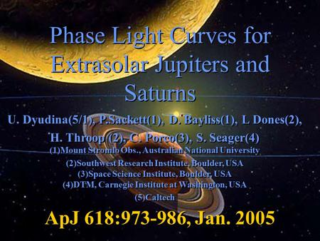 Phase Light Curves for Extrasolar Jupiters and Saturns U. Dyudina(5/1), P.Sackett(1), D. Bayliss(1), L Dones(2), H. Throop (2), C. Porco(3), S. Seager(4)