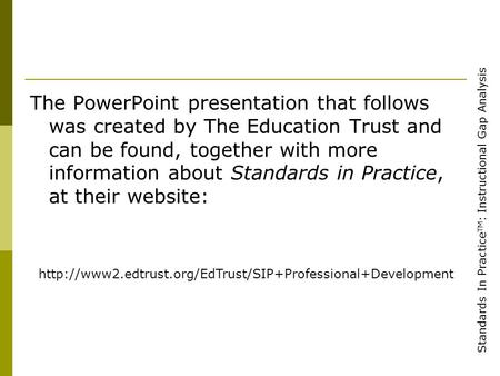 Standards In Practice TM : Instructional Gap Analysis The PowerPoint presentation that follows was created by The Education Trust and can be found, together.