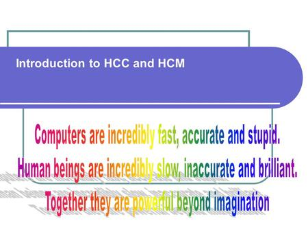 Introduction to HCC and HCM. Human Centered Computing Philosophical-humanistic position regarding the ethics and aesthetics of a workplace Any system.