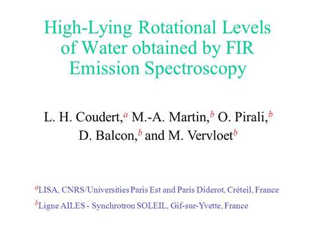 High-Lying Rotational Levels of Water obtained by FIR Emission Spectroscopy L. H. Coudert, a M.-A. Martin, b O. Pirali, b D. Balcon, b and M. Vervloet.