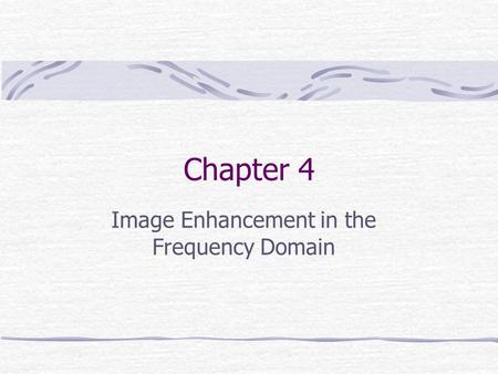 Chapter 4 Image Enhancement in the Frequency Domain.