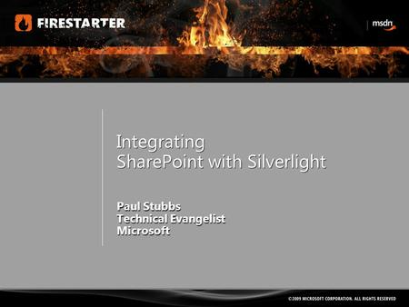 Integrating SharePoint with Silverlight Paul Stubbs Technical Evangelist Microsoft.