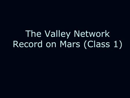 The Valley Network Record on Mars (Class 1). Challenges for our understanding: Climate models have a very hard time raising the Martian surface temperature.