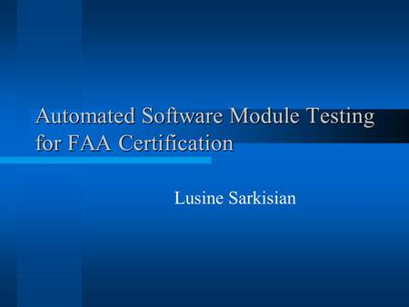 Lusine Sarkisian Automated Software Module Testing for FAA Certification.