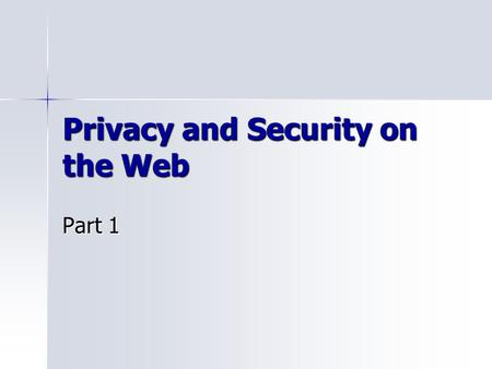 Privacy and Security on the Web Part 1. Agenda Questions? Stories? Questions? Stories? IRB: I will review and hopefully send tomorrow. IRB: I will review.