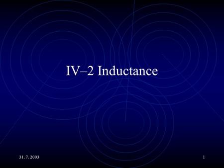 31. 7. 20031 IV–2 Inductance. 31. 7. 20032 Main Topics Transporting Energy. Counter Torque, EMF and Eddy Currents. Self Inductance Mutual Inductance.