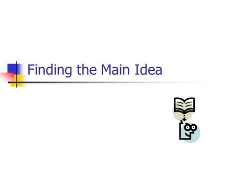 Finding the Main Idea. Objective --Main ideas We will learn and understand that authors include supporting details to strengthen and support the main.