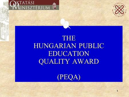 1 THE HUNGARIAN PUBLIC EDUCATION QUALITY AWARD (PEQA)