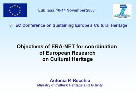 Antonia P. Recchia Ministry of Cultural Heritage and Activity Objectives of ERA-NET for coordination of European Research on Cultural Heritage 8 th EC.