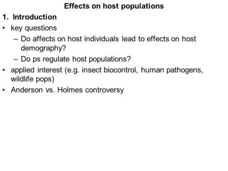 Effects on host populations 1. Introduction key questions –Do affects on host individuals lead to effects on host demography? –Do ps regulate host populations?