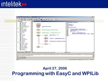 April 27, 2006 Programming with EasyC and WPILib.