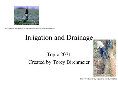 Irrigation and Drainage Topic 2071 Created by Torey Birchmeier