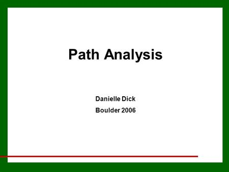 Path Analysis Danielle Dick Boulder 2006. Path Analysis Allows us to represent linear models for the relationships between variables in diagrammatic form.