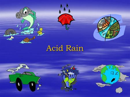 Acid Rain. What is Acid Rain?  Wet and dry deposition of acidic substances from the atmosphere  Rain, snow, cloud water droplets or solid particles.