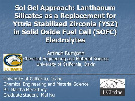 Sol Gel Approach: Lanthanum Silicates as a Replacement for Yttria Stabilized Zirconia (YSZ) in Solid Oxide Fuel Cell (SOFC) Electrolytes Aminah Rumjahn.