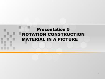 1 Presentation 5 NOTATION CONSTRUCTION MATERIAL IN A PICTURE.
