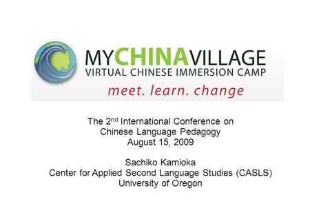 The 2 nd International Conference on Chinese Language Pedagogy August 15, 2009 Sachiko Kamioka Center for Applied Second Language Studies (CASLS) University.