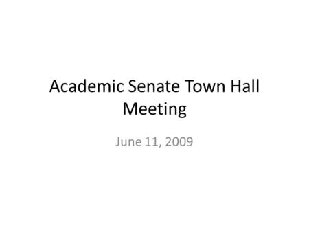 Academic Senate Town Hall Meeting June 11, 2009. UC Budget 2007-08 State Support – $3.25 billion 2009-10 Proposed State Support – $2.63 billion.