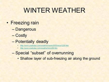 WINTER WEATHER Freezing rain –Dangerous –Costly –Potentially deadly