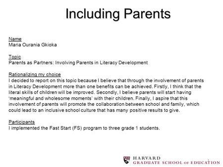 1 Name Maria Ourania Gkioka Topic Parents as Partners: Involving Parents in Literacy Development Rationalizing my choice I decided to report on this topic.