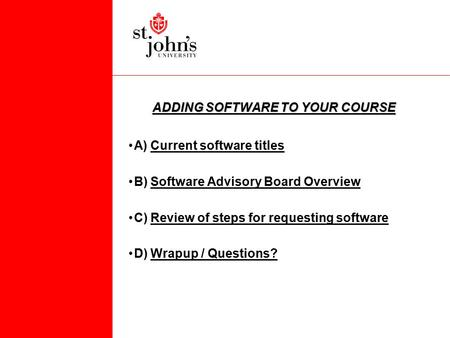 ADDING SOFTWARE TO YOUR COURSE A) Current software titlesCurrent software titles B) Software Advisory Board OverviewSoftware Advisory Board Overview C)