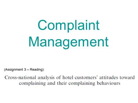 (Assignment 3 – Reading): Complaint Management. a) What are the potential consequences of ineffective or absent complaint management?