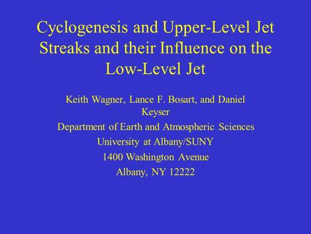 Cyclogenesis and Upper-Level Jet Streaks and their Influence on the Low-Level Jet Keith Wagner, Lance F. Bosart, and Daniel Keyser Department of Earth.