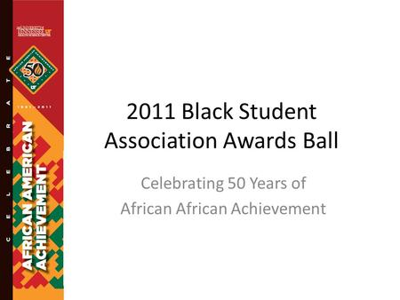 2011 Black Student Association Awards Ball Celebrating 50 Years of African African Achievement.