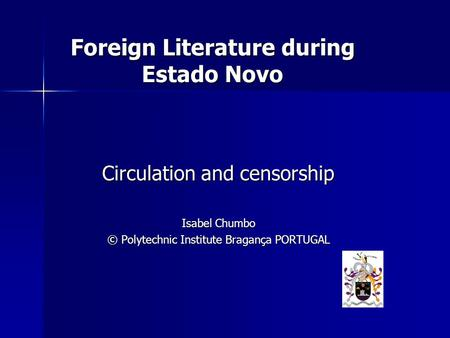 Circulation and censorship Isabel Chumbo © Polytechnic Institute Bragança PORTUGAL Foreign Literature during Estado Novo.