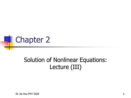 Dr. Jie Zou PHY 33201 Chapter 2 Solution of Nonlinear Equations: Lecture (III)