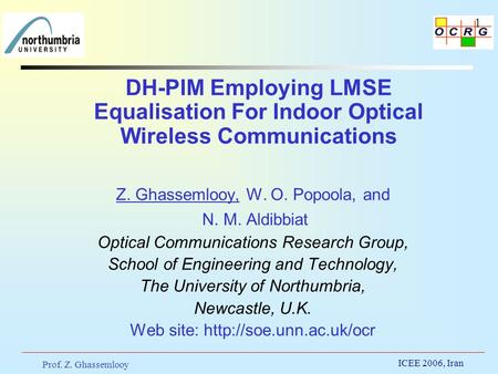 Prof. Z. Ghassemlooy ICEE 2006, Iran 1 DH-PIM Employing LMSE Equalisation For Indoor Optical Wireless Communications Z. Ghassemlooy, W. O. Popoola, and.