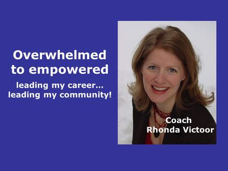 Coach Rhonda Victoor Overwhelmed to empowered leading my career… leading my community!
